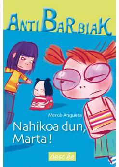 Nahikoa dun, Marta!